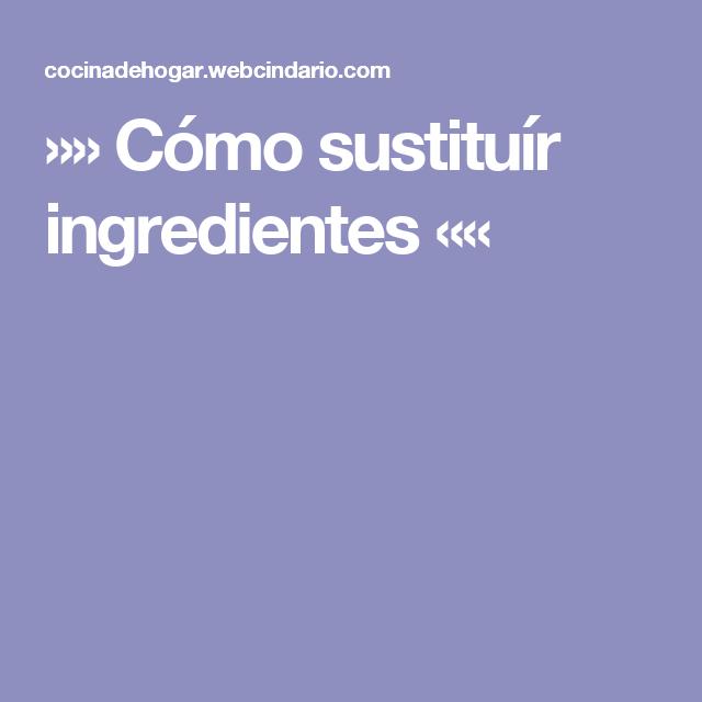 »» Cómo sustituír ingredientes ««