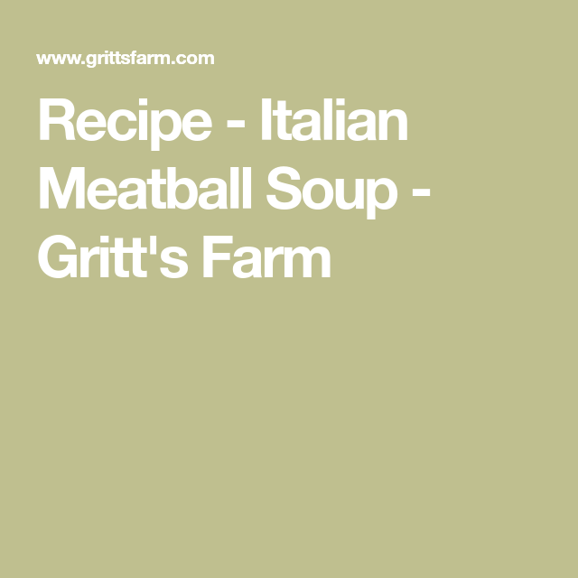 Recipe - Italian Meatball Soup - Gritt's Farm