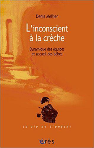 L Inconscient A La Creche Ebook Denis Mellier Didier Houzel Amazon Fr Livres Inconscient Education Petite Enfance Livre