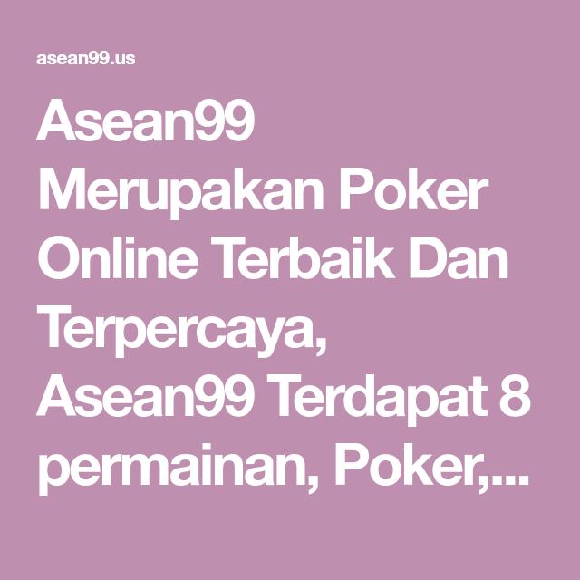 Asean99 Merupakan Poker Online Terbaik Dan Terpercaya