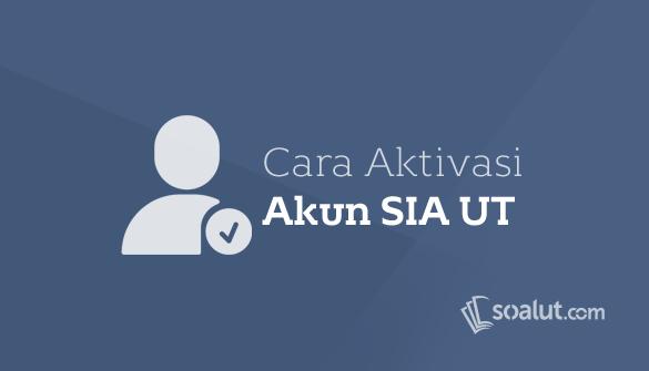 Panduan Cara Aktivasi Akun Sia Ut Sistem Informasi Akademik Mahasiswa Teman Website