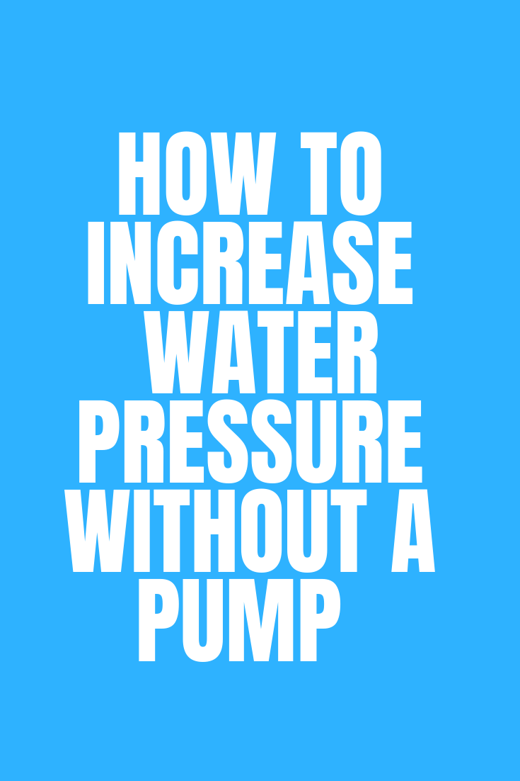 How To Increase Water Pressure Without A Pump 6 Simple Tips Pressure Pressure Washing Pressure Pump