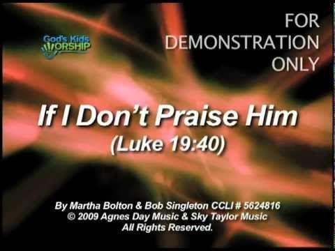 If I Don't Praise Him - Luke 19:40 - God's Kids Worship song