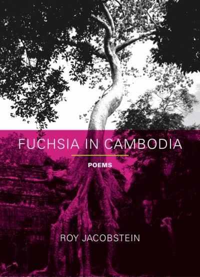 """Fuchsia in Cambodia: Poems"" by Roy Jacobstein - Suffused with tenderness and humor, the poems in this collection take readers on a journey through emotions, across national boundaries, and even along the geographic timeline. The quick mind of author Jacobstein creates fluid verse that can take on the singular geography of his native Michigan or the story of an immigrant cab driver with ease.  More info:"