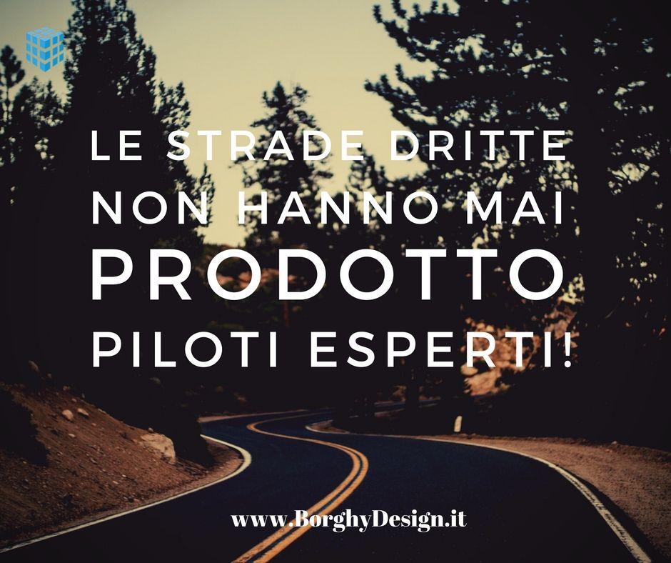 Le strade dritte non hanno mai prodotto piloti esperti! #blogging  #motivation #quote   Citazioni sagge, Citazioni carine, Citazioni