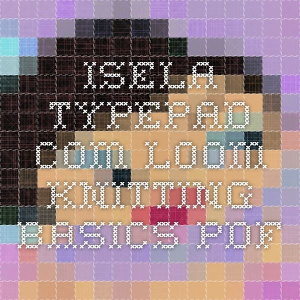 Iselatypepad Loom Knitting Basics Pdf Knitting Loom Stitches