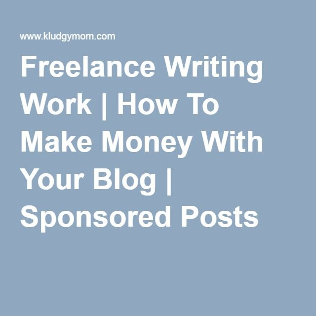 Freelance Writing Work   How To Make Money With Your Blog   Sponsored Posts