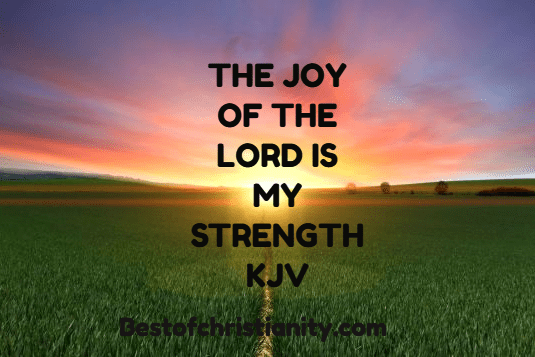 The Joy of the Lord is my Strength KJV in 2020 | Joy of the lord,  Lord is my strength, Inspirational quotes with images