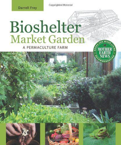 Bioshelter Market Garden: A Permaculture Farm #ebook #permaculture #souslesruinesdunmonde
