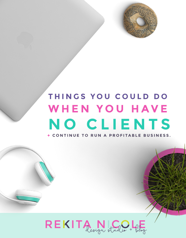 No clients right now? Rekita Nicole has a list of things you can do instead to be profitable!