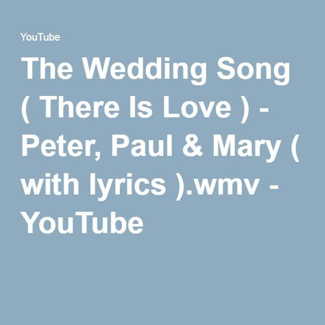 The Wedding Song There Is Love Peter Paul Mary With Lyrics Wmv Hymns Lyrics Songs Lyrics