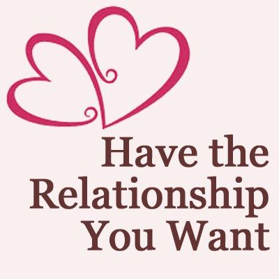 Have The Relationship You Want Ebook