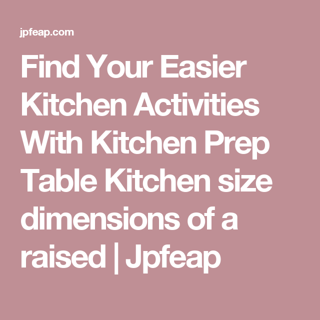 Find Your Easier Kitchen Activities With Kitchen Prep Table Kitchen