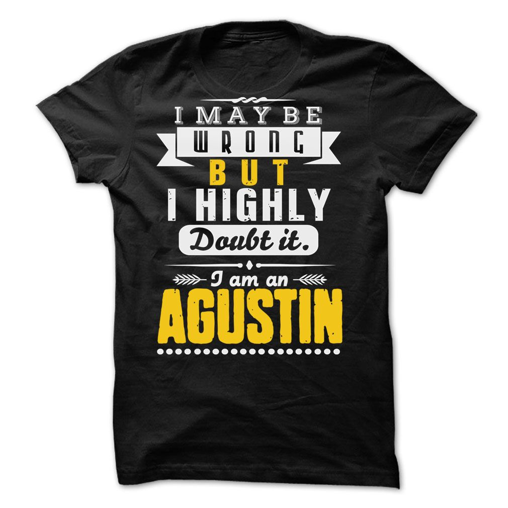 I May Be Wrong But I Highly Doubt It... AGUSTIN - 99 Cool Shirt ! T Shirts, Hoodies. Check price ==► https://www.sunfrog.com/LifeStyle/I-May-Be-Wrong-But-I-Highly-Doubt-It-AGUSTIN--99-Cool-Shirt-.html?41382 $22.25