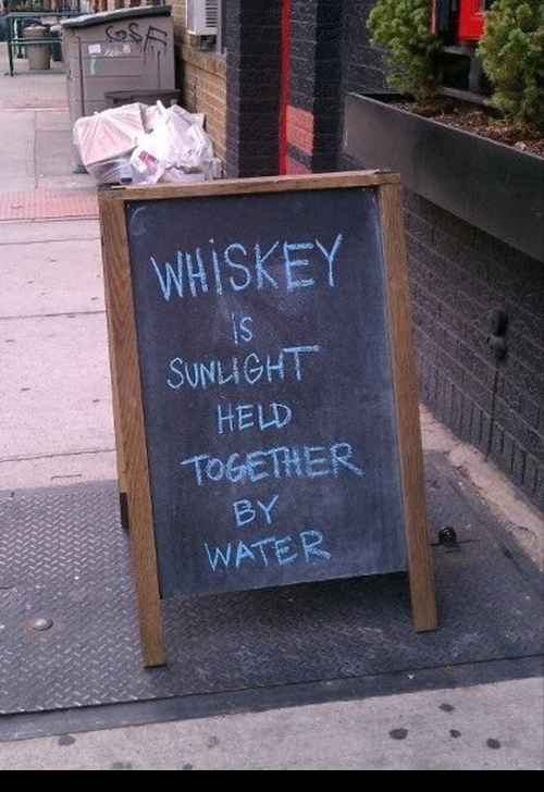 The truth about whisky: It is sunlight held together by water.