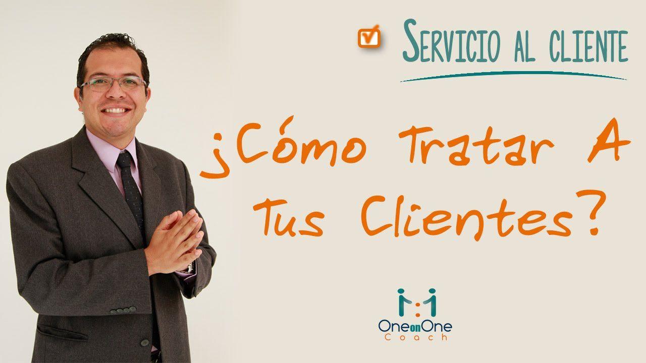 Servicio y Atención Al Cliente:Como Tratar A Tus Clientes. www.oneononecoach.co / Alejandro Velandia
