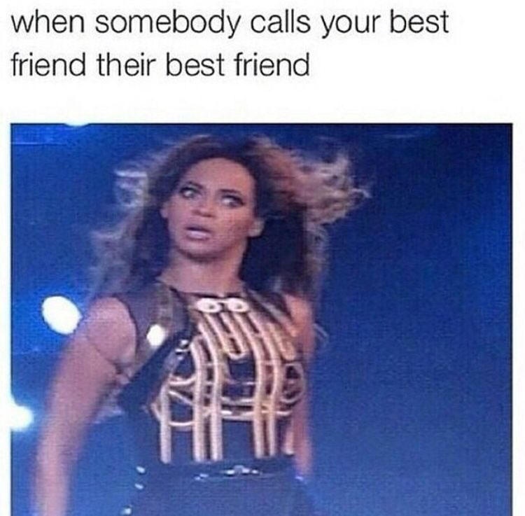 When someone calls your best friend their bestfriend