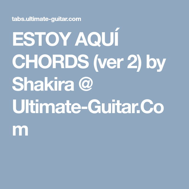 Estoy Aqu Chords Ver 2 By Shakira Ultimate Guitar Guitar