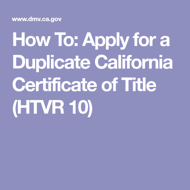 How To Apply For A Duplicate California Certificate Of Title Htvr