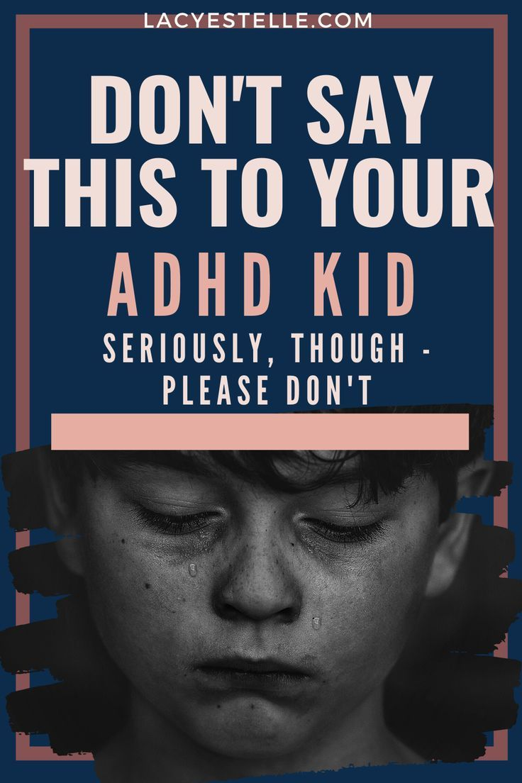 Please Don't Say This to Your ADHD Child, Try This