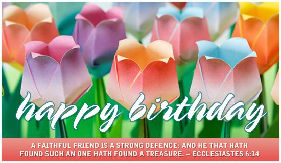 Happy birthday a faithful friend is a strong defence and he that send birthday ecards and online greeting cards to friends and family funny cute and christian inspirational birthday cards online bookmarktalkfo Gallery
