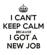 I Can T Keep Calm Because I Got A New Job Job Quotes New Job Quotes Job Promotion Quotes