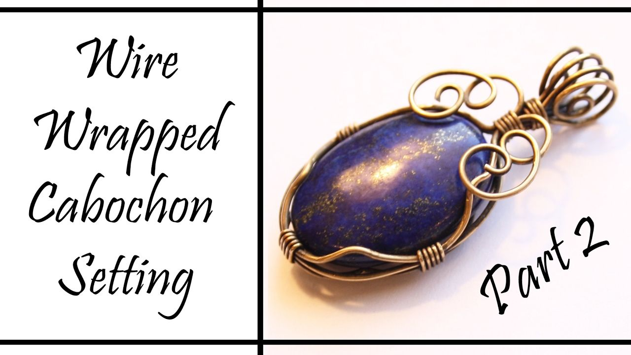 Wire Wrapped Cabochon Setting and Bail Tutorial Part 2 | Wire ...