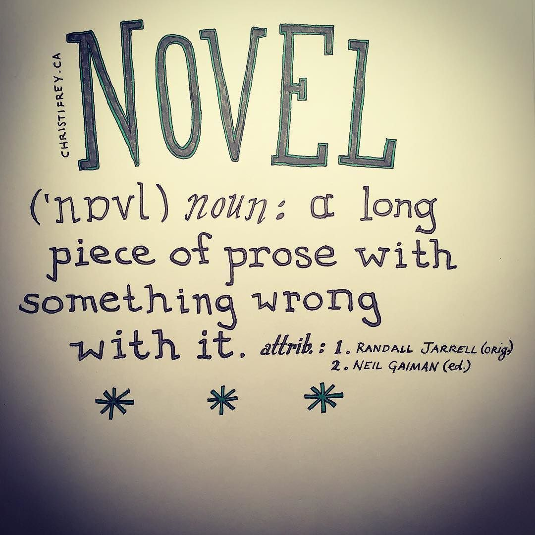 Novel: A long piece of prose with something wrong with it. Original quote by Randall Jarrell short version shown here spread by Neil Gaiman. #truth #writers #authorsofinstagram #handlettering #sketchbook #inktober2016 #instareads #quotediary #writing