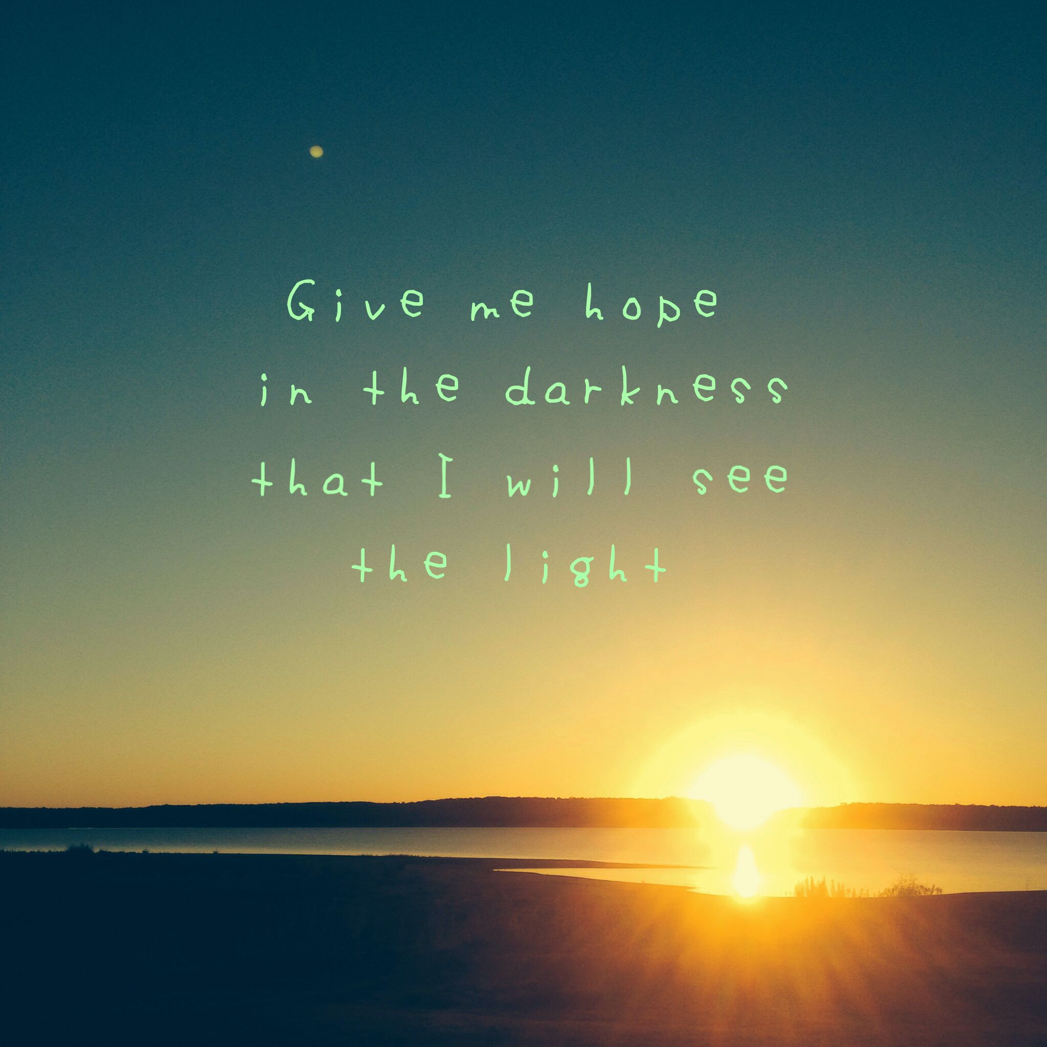 'Give me hope in the darkness that I will see the light