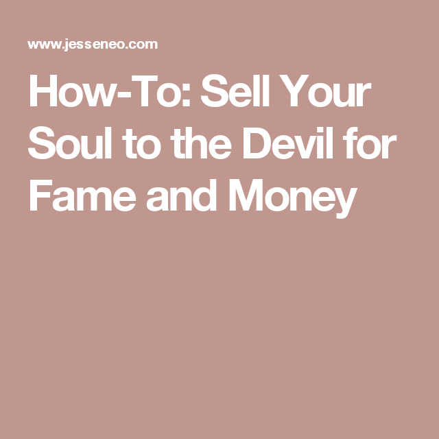 How-To: Sell Your Soul to the Devil for Fame and Money