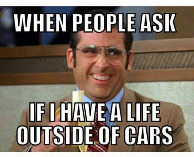 Really Funny Meme Jokes : When people ask if i have a life outside of cars gearhead meme