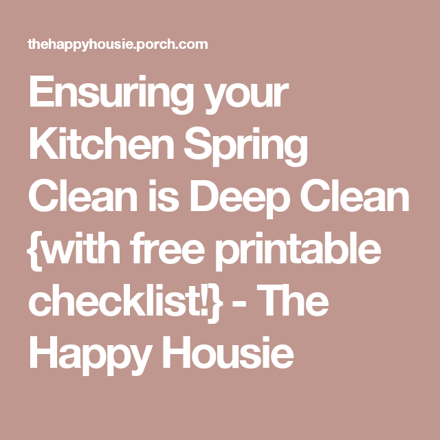Ensuring your Kitchen Spring Clean is Deep Clean {with free printable checklist!} - The Happy Housie
