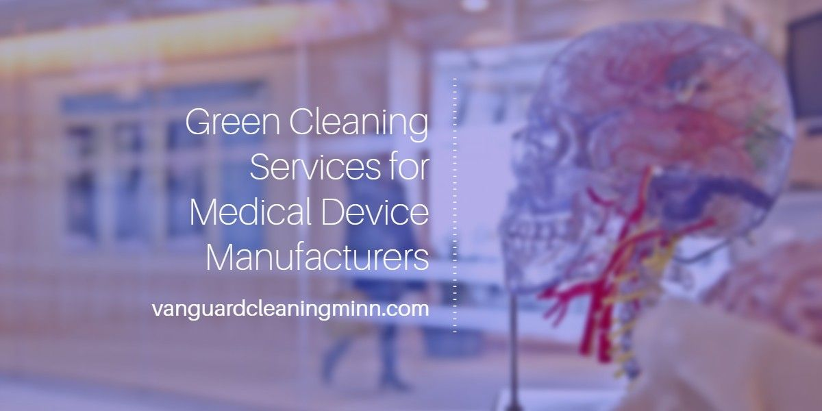 Greencleaning services for medical device manufacturers