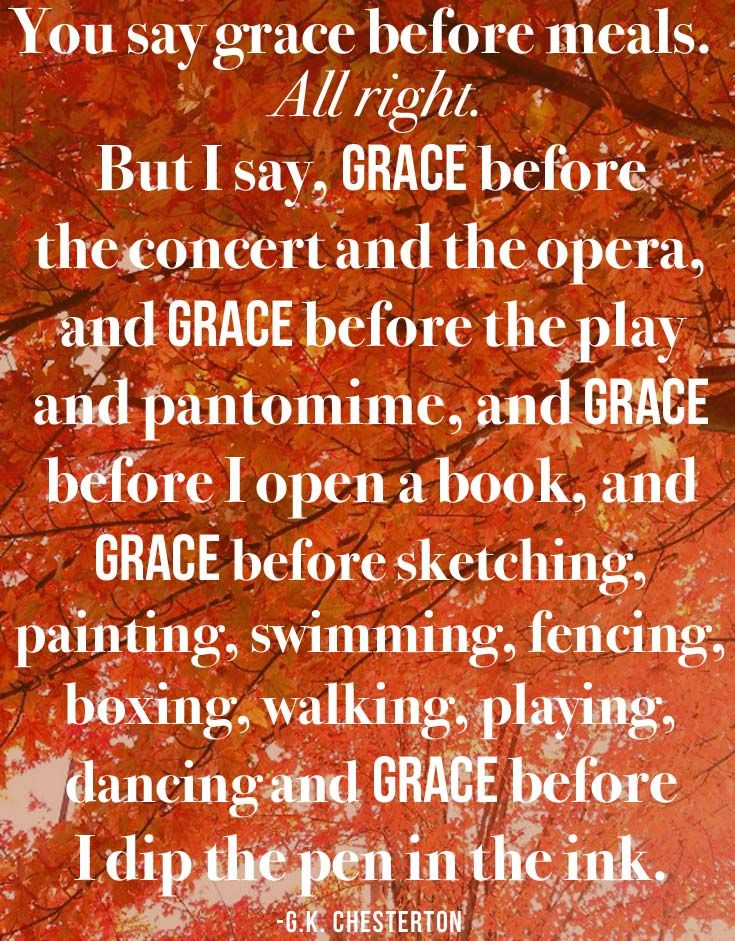 You Say Grace Before Meals All Right But I Say Grace Before The Concert And The Opera And Grace Before The Play An Cool Words Spurgeon Quotes Gk Chesterton