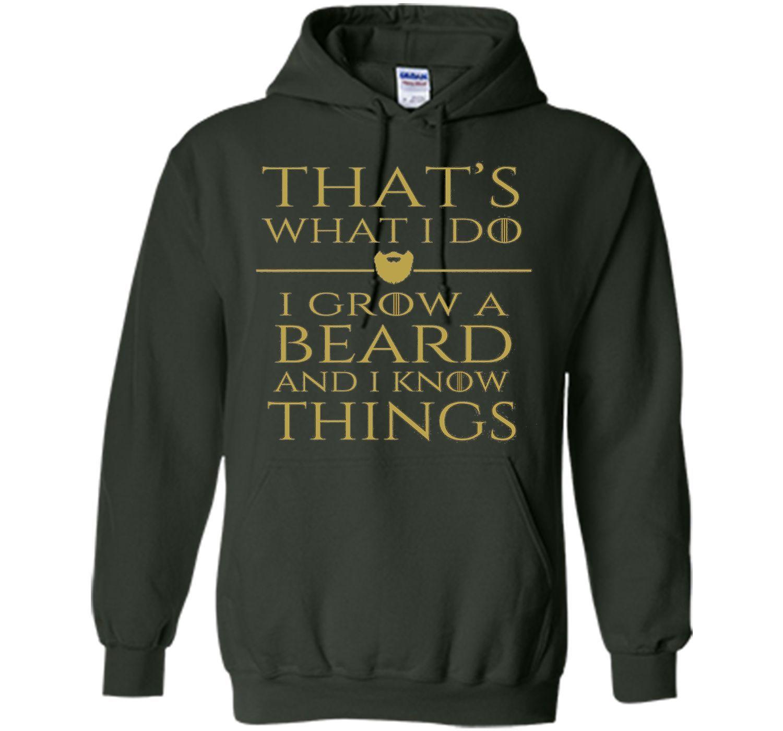Thats what i do I grow a beard and i know things tshirt