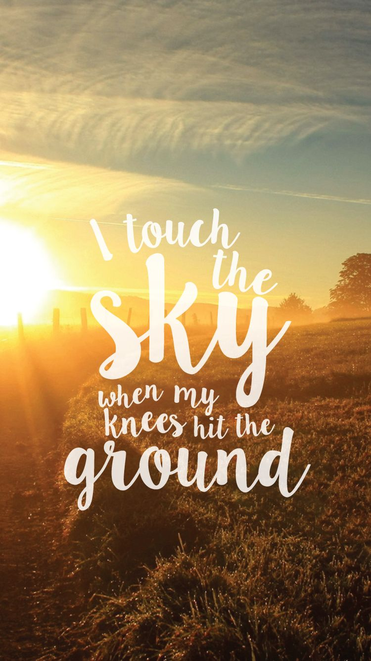 Iphone lock screen wallpaper tumblr quotes - I Touch The Sky When My Knees Hit The Ground Hillsong Worship Prayer