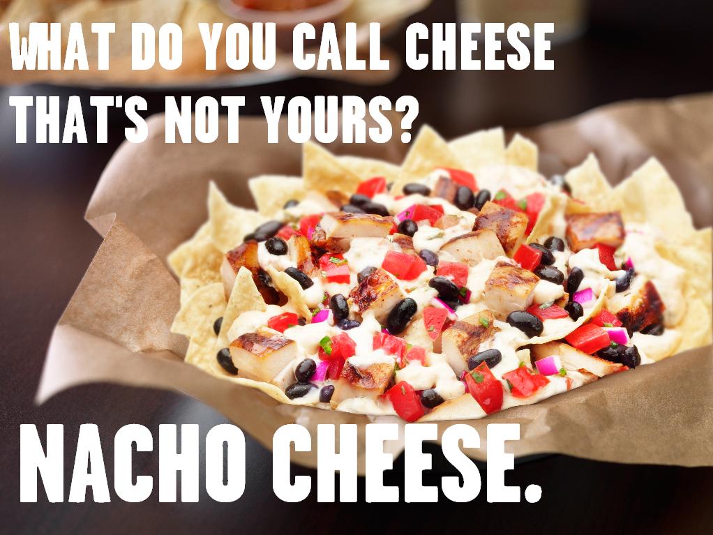 Nacho cheese lol such a lame joke funny pinterest lame jokes lol such a lame joke forumfinder Gallery
