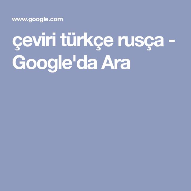 Ceviri Turkce Rusca Google Da Ara Arama Turkce Google