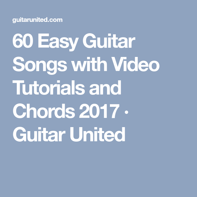 60 Easy Guitar Songs with Video Tutorials and Chords 2017 · Guitar United