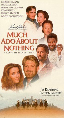 'Much Ado About Nothing' (1993) British/American romantic comedy film based on William Shakespeare's play.Generally considered one of Shakespeare's best comedies, because it combines elements of robust hilarity with more serious meditations on honor, shame, and court politics. It was probably written in 1598 and 1599, as Shakespeare was approaching the middle of his career. Though interspersed with darker concerns, it is a joyful comedy that ends with multiple marriages and no deaths.