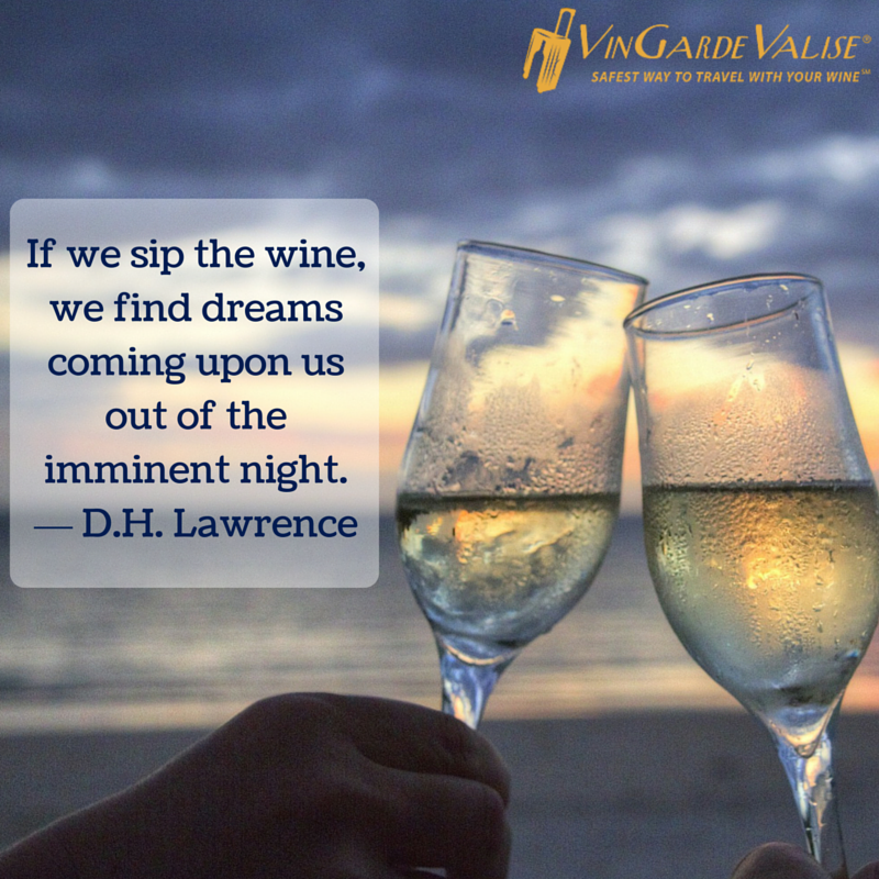 """""""If we sip the wine, we find dreams coming upon us out of the imminent night."""" -D.H. Lawrence."""