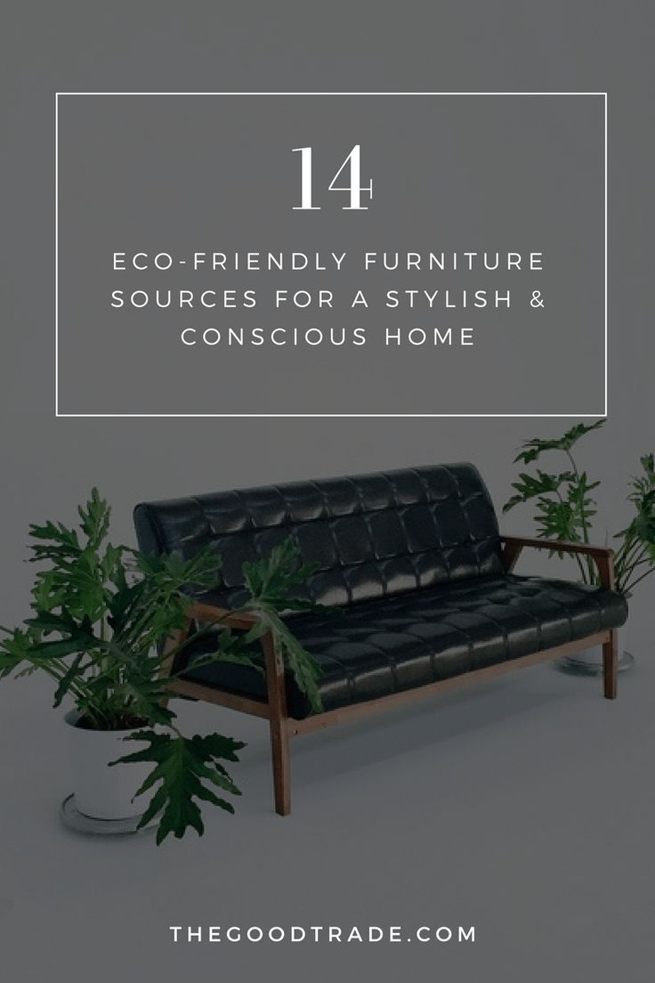 14 eco friendly furniture sources for a stylish conscious home these 14 brands employ materials harvested from sustainable resources and recycled goods