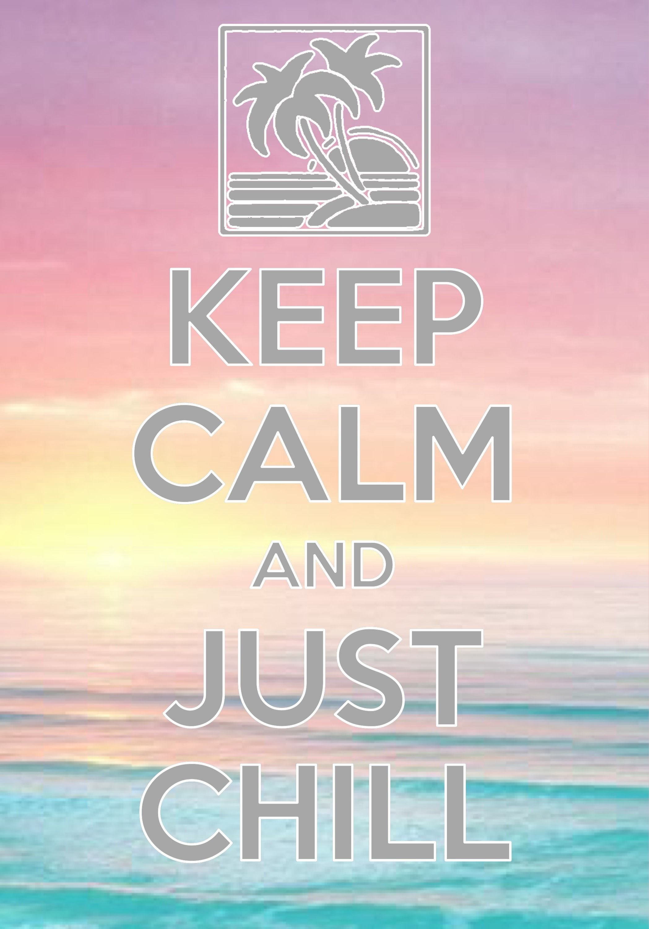 keep calm and just chill / created with Keep Calm and