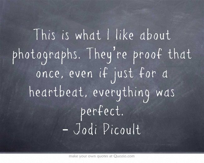 Pin By Michelle Drehmel On Hummm Jodi Picoult Quotes Quotes About Photography Words Quotes