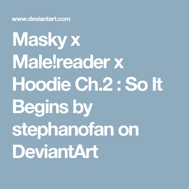 Masky x Male!reader x Hoodie Ch 2 : So It Begins by stephanofan on