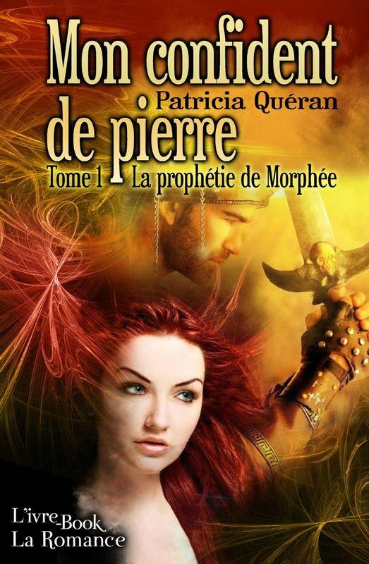 Mon confident de pierre > Tome 1 > La prophétie de Morphée > Patricia Quéran