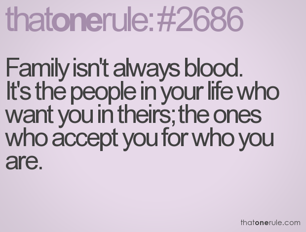 Family isn't always blood. It's the people in your life