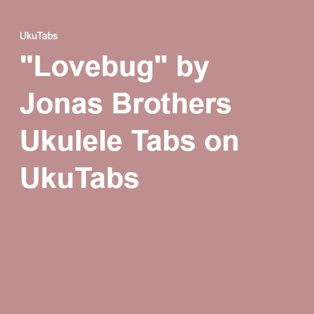 Lovebug By Jonas Brothers Ukulele Tabs On Ukutabs Music
