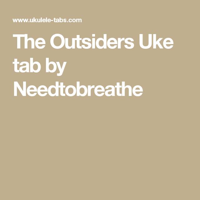The Outsiders Uke Tab By Needtobreathe Ukulele Pinterest