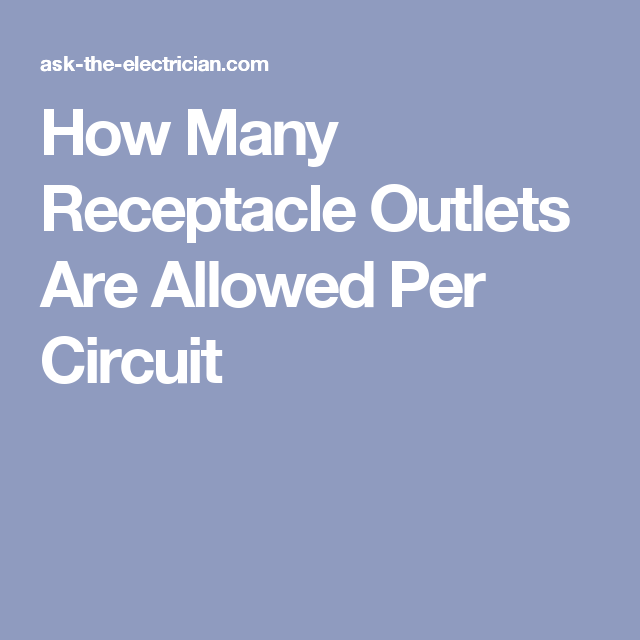 How Many Receptacle Outlets Are Allowed Per Circuit Electrical Jobs Home Electrical Wiring Electrical Outlets